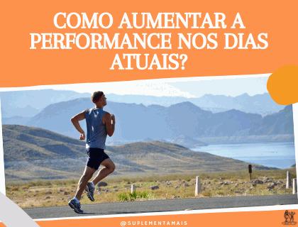 Como melhorar o desempenho nos dias atuais?