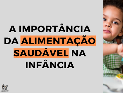 A IMPORTÂNCIA DA ALIMENTAÇÃO SAUDÁVEL NA INFÂNCIA