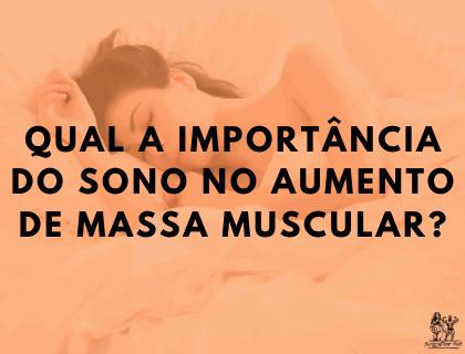 Qual a importância do sono no aumento da massa muscular?